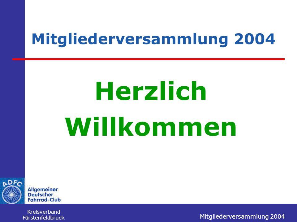 Mitgliederversammlung 2004 Kreisverband Fürstenfeldbruck Mitgliederversammlung 2004 Herzlich Willkommen