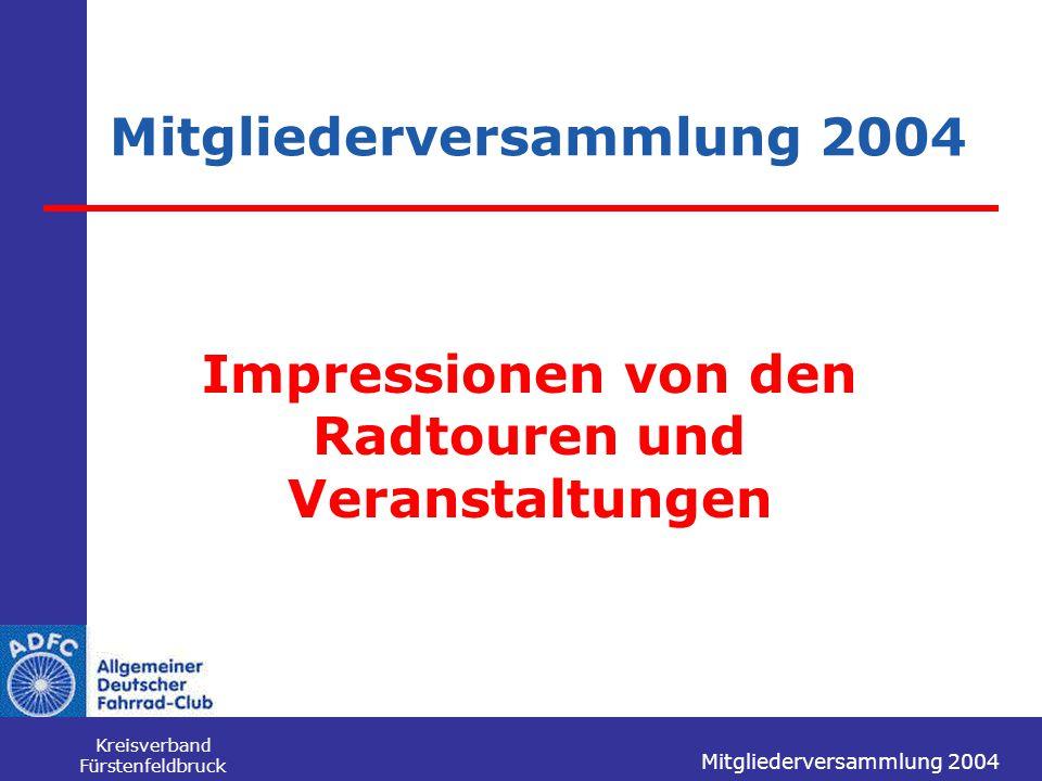 Mitgliederversammlung 2004 Kreisverband Fürstenfeldbruck Mitgliederversammlung 2004 Impressionen von den Radtouren und Veranstaltungen
