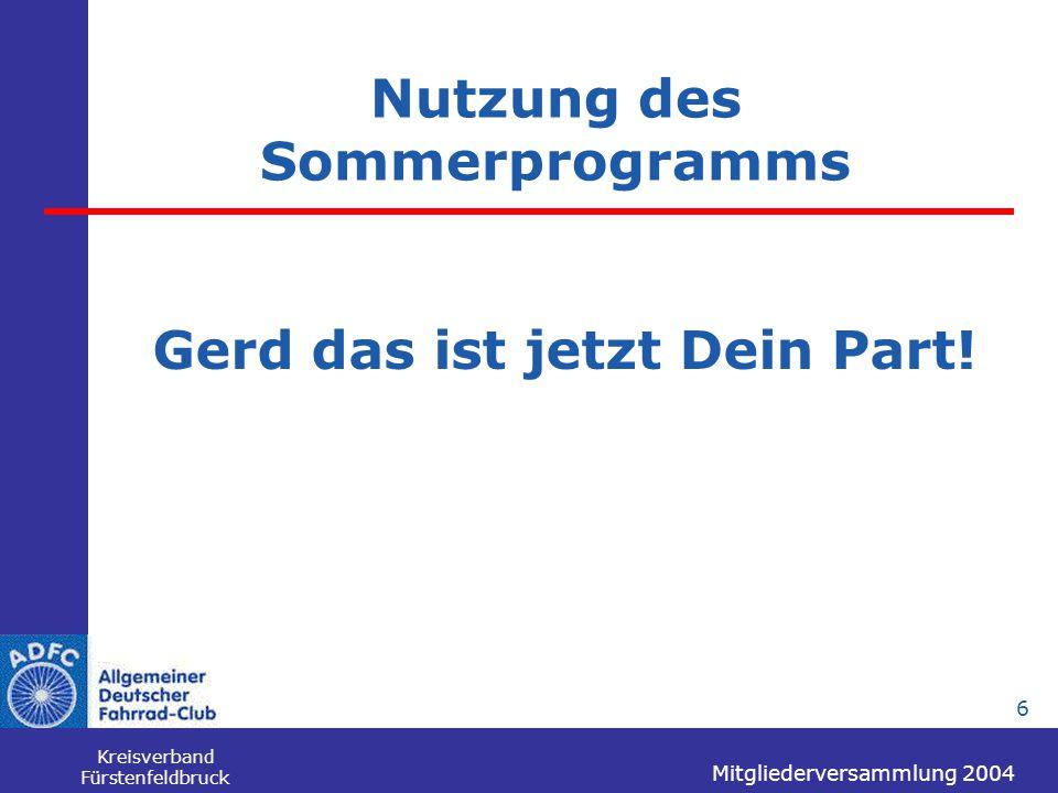Mitgliederversammlung 2004 Kreisverband Fürstenfeldbruck 6 Nutzung des Sommerprogramms Gerd das ist jetzt Dein Part!