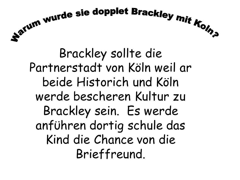 Brackley sollte die Partnerstadt von Köln weil ar beide Historich und Köln werde bescheren Kultur zu Brackley sein.