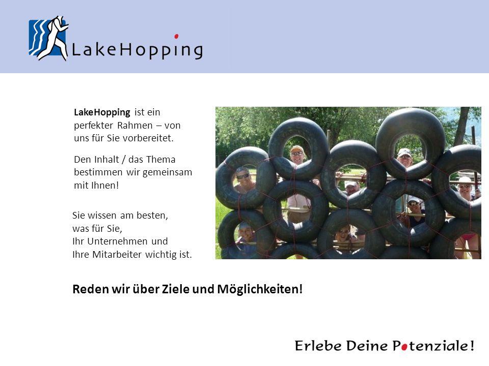 LakeHopping ist ein perfekter Rahmen – von uns für Sie vorbereitet. Den Inhalt / das Thema bestimmen wir gemeinsam mit Ihnen! Reden wir über Ziele und