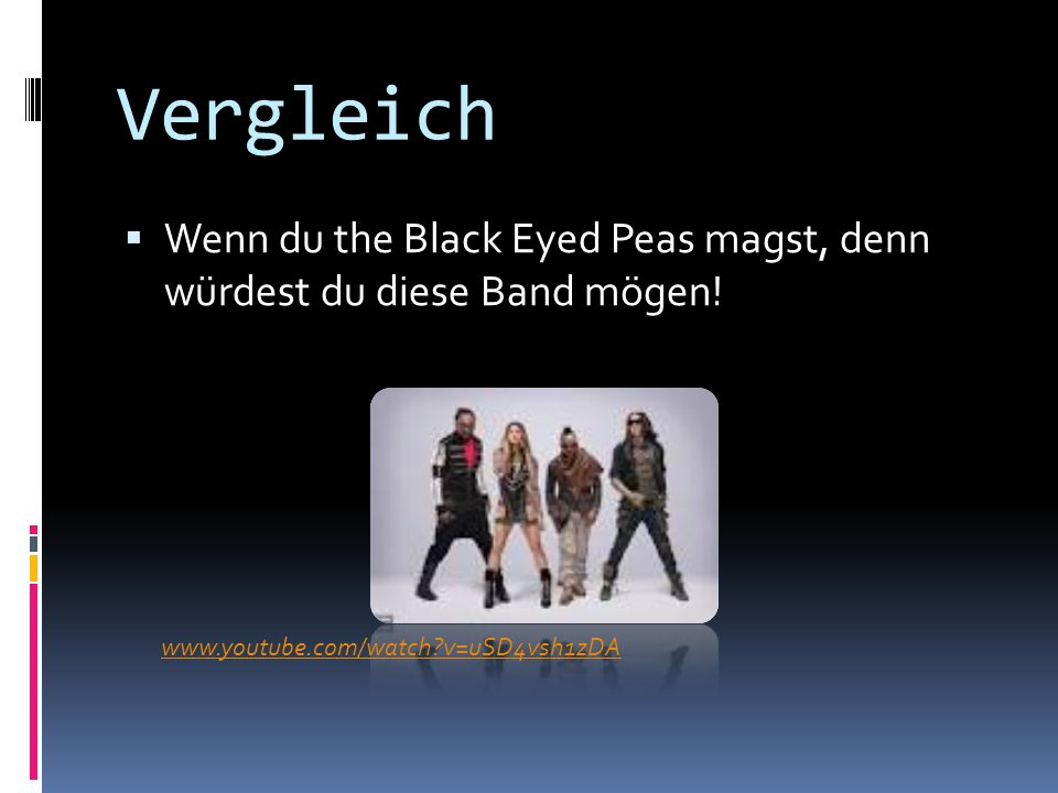 Vergleich  Wenn du the Black Eyed Peas magst, denn würdest du diese Band mögen.