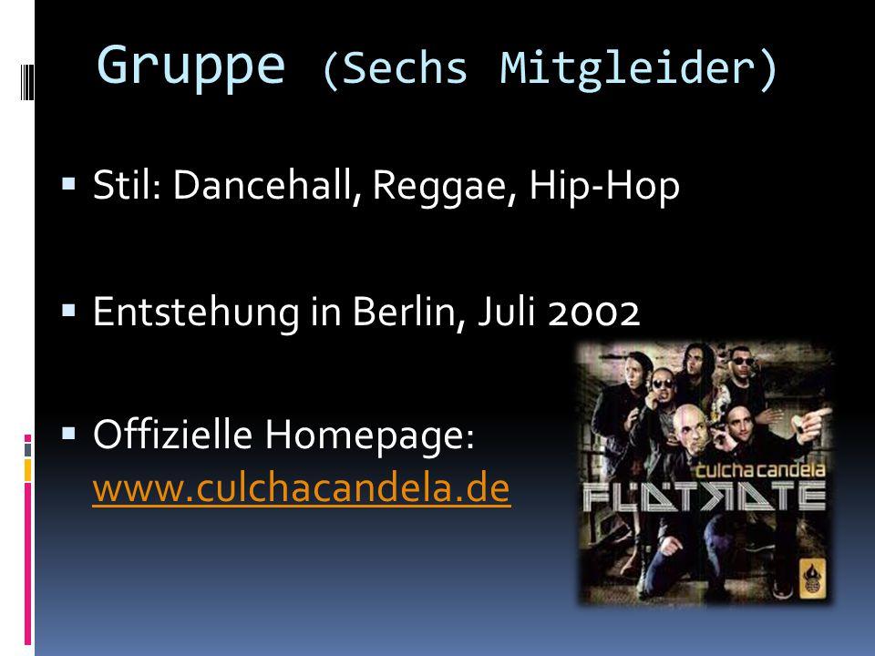 Gruppe ( Sechs Mitgleider)  Stil: Dancehall, Reggae, Hip-Hop  Entstehung in Berlin, Juli 2002  Offizielle Homepage: www.culchacandela.de www.culchacandela.de