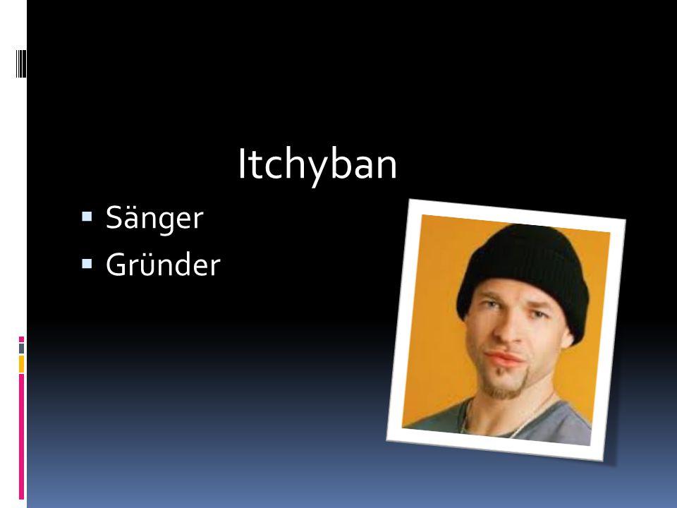 Itchyban  Sänger  Gründer