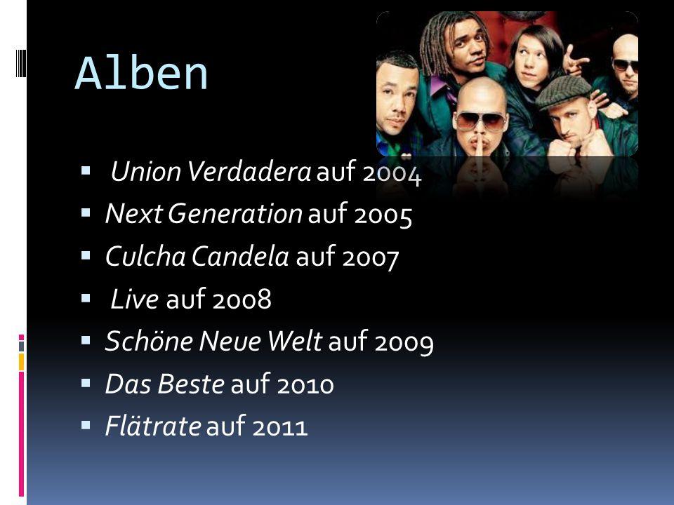 Alben  Union Verdadera auf 2004  Next Generation auf 2005  Culcha Candela auf 2007  Live auf 2008  Schöne Neue Welt auf 2009  Das Beste auf 2010  Flätrate auf 2011
