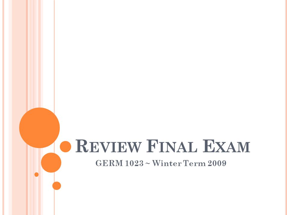 R EVIEW F INAL E XAM GERM 1023 ~ Winter Term 2009