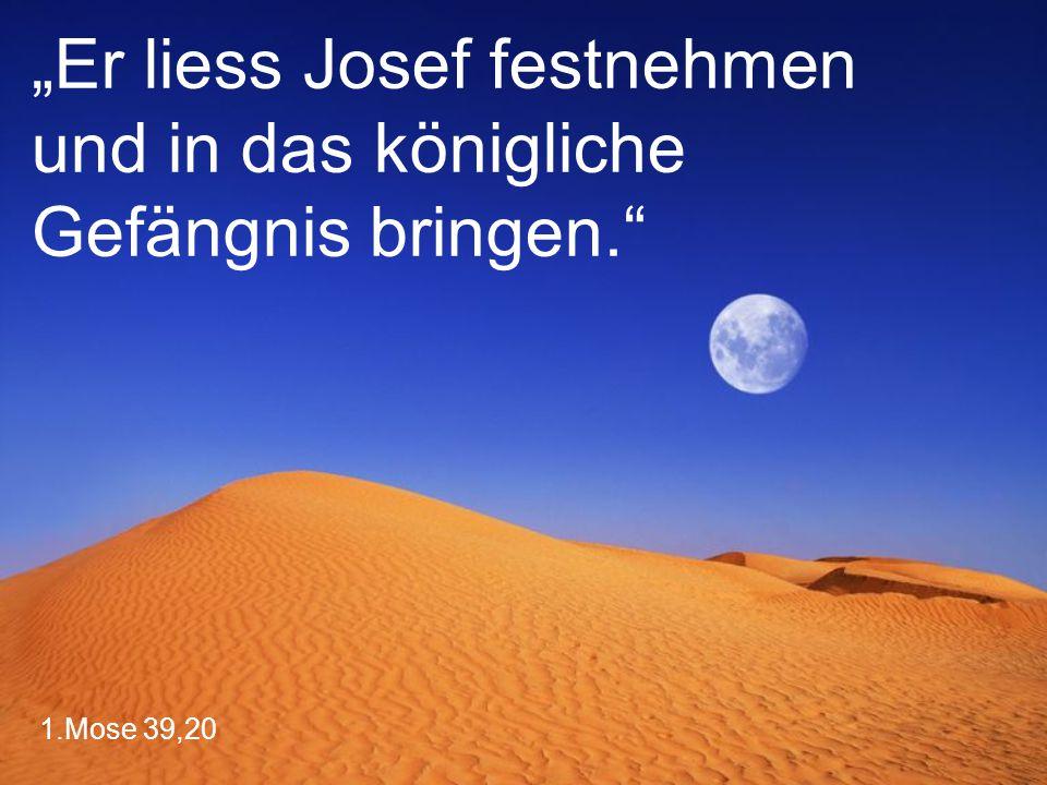 """1.Mose 39,20 """"Er liess Josef festnehmen und in das königliche Gefängnis bringen."""