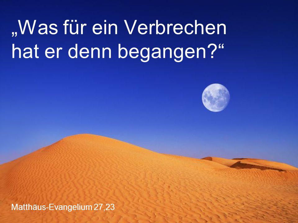 """Matthäus-Evangelium 27,23 """"Was für ein Verbrechen hat er denn begangen"""