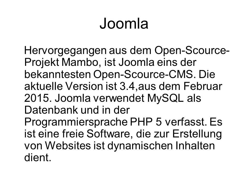 Joomla Hervorgegangen aus dem Open-Scource- Projekt Mambo, ist Joomla eins der bekanntesten Open-Scource-CMS. Die aktuelle Version ist 3.4,aus dem Feb