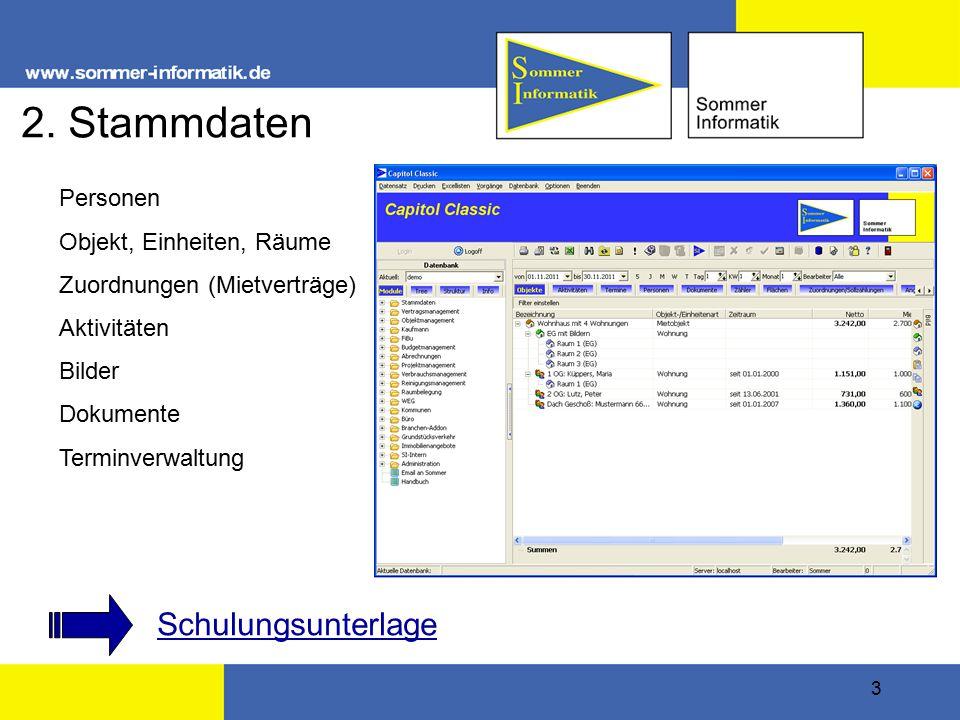 3 2. Stammdaten Personen Objekt, Einheiten, Räume Zuordnungen (Mietverträge) Aktivitäten Bilder Dokumente Terminverwaltung Schulungsunterlage