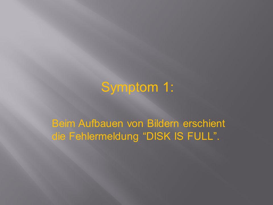 """Symptom 1: Beim Aufbauen von Bildern erschient die Fehlermeldung """"DISK IS FULL""""."""