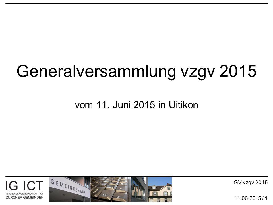 GV vzgv 2015 11.06.2015 / 1 Generalversammlung vzgv 2015 vom 11. Juni 2015 in Uitikon