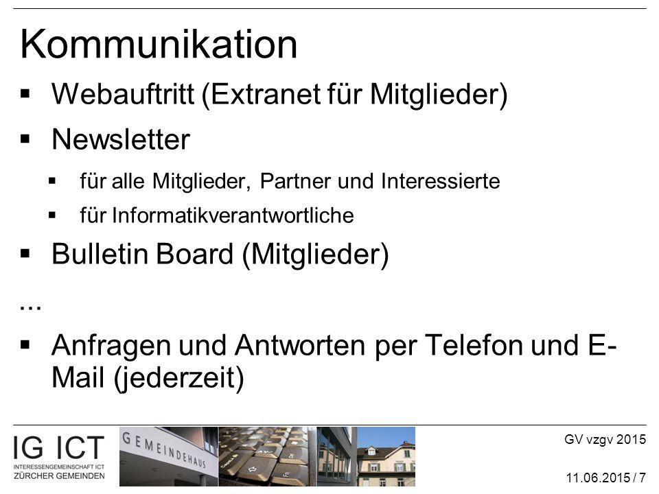 GV vzgv 2015 11.06.2015 / 7 Kommunikation  Webauftritt (Extranet für Mitglieder)  Newsletter  für alle Mitglieder, Partner und Interessierte  für Informatikverantwortliche  Bulletin Board (Mitglieder)...