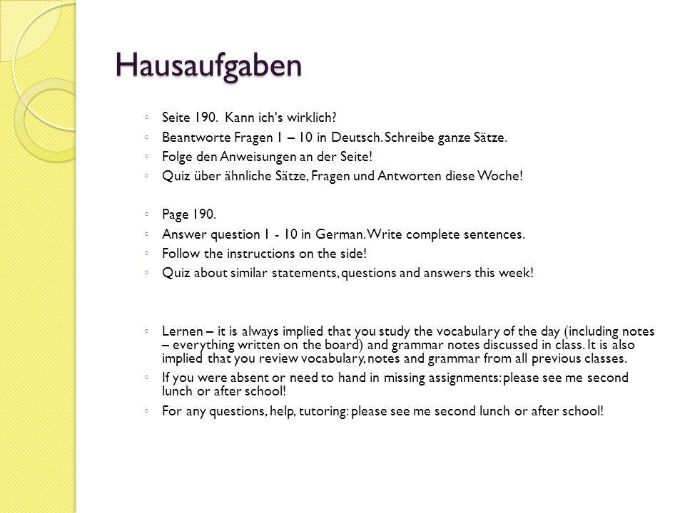 Hausaufgaben ◦ Seite 190. Kann ich s wirklich. ◦ Beantworte Fragen 1 – 10 in Deutsch.