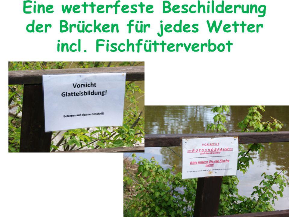 Eine wetterfeste Beschilderung der Brücken für jedes Wetter incl. Fischfütterverbot