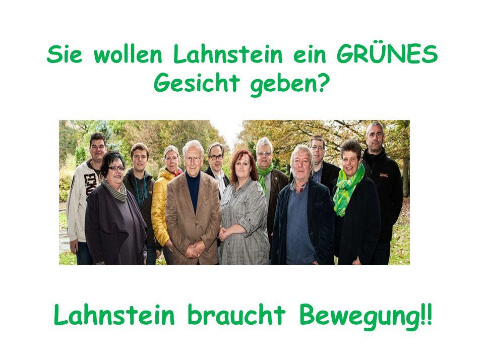 Sie wollen Lahnstein ein GRÜNES Gesicht geben Lahnstein braucht Bewegung!!