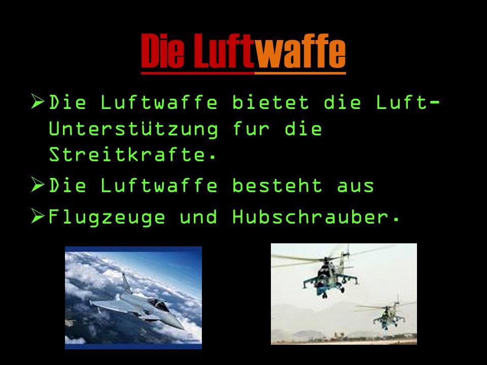 Die Luftwaffe DD ie Luftwaffe bietet die Luft- Unterstützung fur die Streitkrafte.