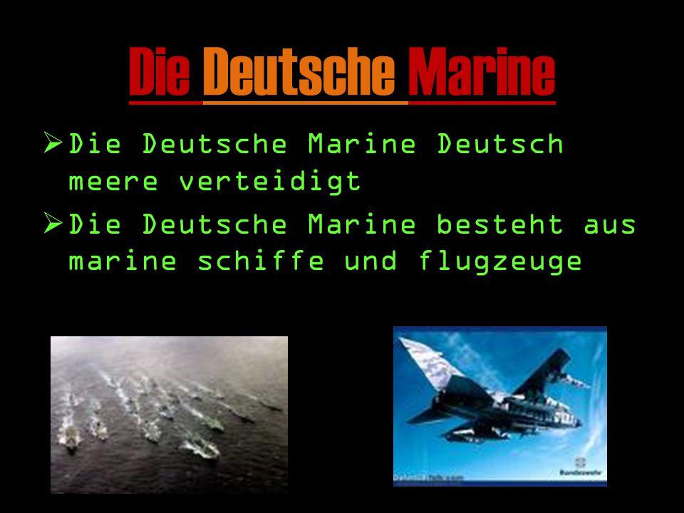 Die Deutsche Marine DD ie Deutsche Marine Deutsch meere verteidigt DD ie Deutsche Marine besteht aus marine schiffe und flugzeuge
