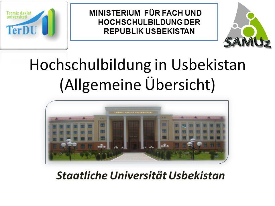 Hochschulbildung in Usbekistan (Allgemeine Übersicht) Staatliche Universität Usbekistan MINISTERIUM FÜR FACH UND HOCHSCHULBILDUNG DER REPUBLIK USBEKIS
