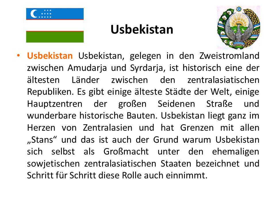 Usbekistan Usbekistan Usbekistan, gelegen in den Zweistromland zwischen Amudarja und Syrdarja, ist historisch eine der ältesten Länder zwischen den ze