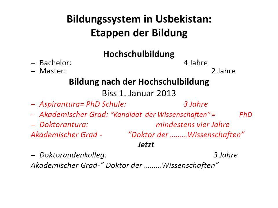 Bildungssystem in Usbekistan: Etappen der Bildung Hochschulbildung – Bachelor:4 Jahre – Master:2 Jahre Bildung nach der Hochschulbildung Biss 1. Janua