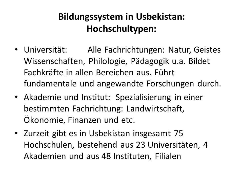 Bildungssystem in Usbekistan: Hochschultypen: Universität: Alle Fachrichtungen: Natur, Geistes Wissenschaften, Philologie, Pädagogik u.a. Bildet Fachk