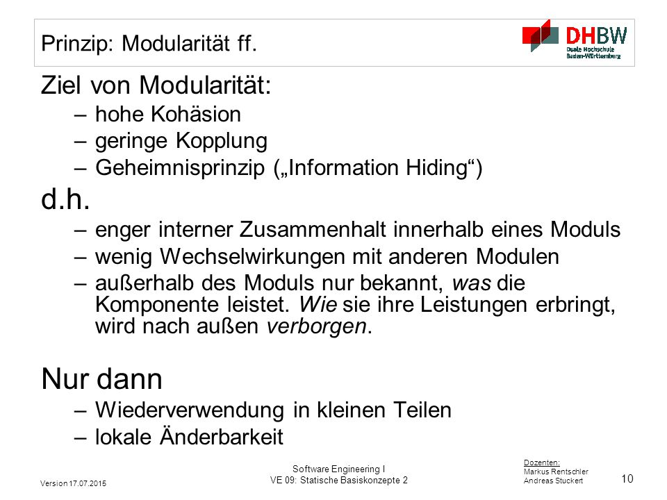 10 Dozenten: Markus Rentschler Andreas Stuckert Version 17.07.2015 Software Engineering I VE 09: Statische Basiskonzepte 2 Prinzip: Modularität ff. Zi