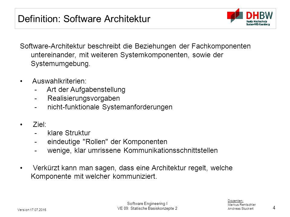 4 Dozenten: Markus Rentschler Andreas Stuckert Version 17.07.2015 Software Engineering I VE 09: Statische Basiskonzepte 2 Definition: Software Archite