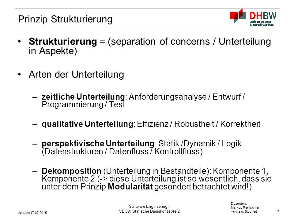 7 Dozenten: Markus Rentschler Andreas Stuckert Version 17.07.2015 Software Engineering I VE 09: Statische Basiskonzepte 2 Prinzip: Strukturierung DekompositionKomposition Legende Komponente / Modul A B A ruft B auf