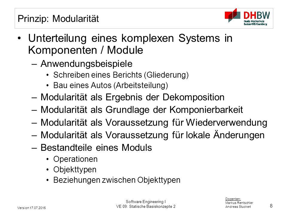 8 Dozenten: Markus Rentschler Andreas Stuckert Version 17.07.2015 Software Engineering I VE 09: Statische Basiskonzepte 2 Prinzip: Modularität Unterte
