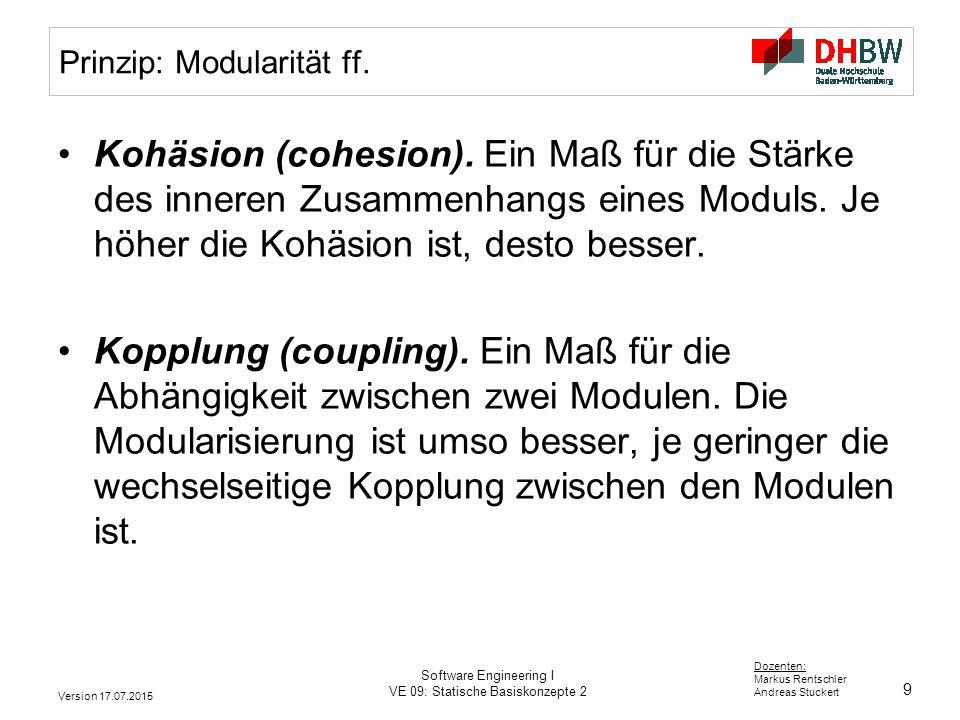 10 Dozenten: Markus Rentschler Andreas Stuckert Version 17.07.2015 Software Engineering I VE 09: Statische Basiskonzepte 2 Prinzip: Modularität ff.