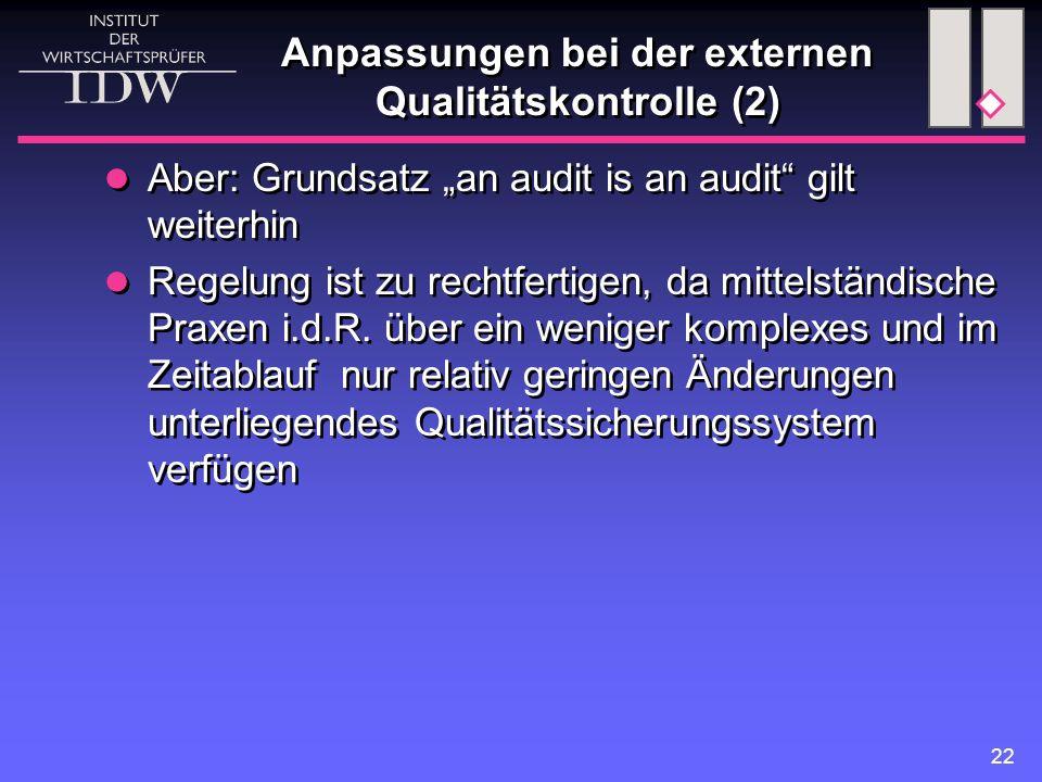 """22 Anpassungen bei der externen Qualitätskontrolle (2) Aber: Grundsatz """"an audit is an audit gilt weiterhin Regelung ist zu rechtfertigen, da mittelständische Praxen i.d.R."""