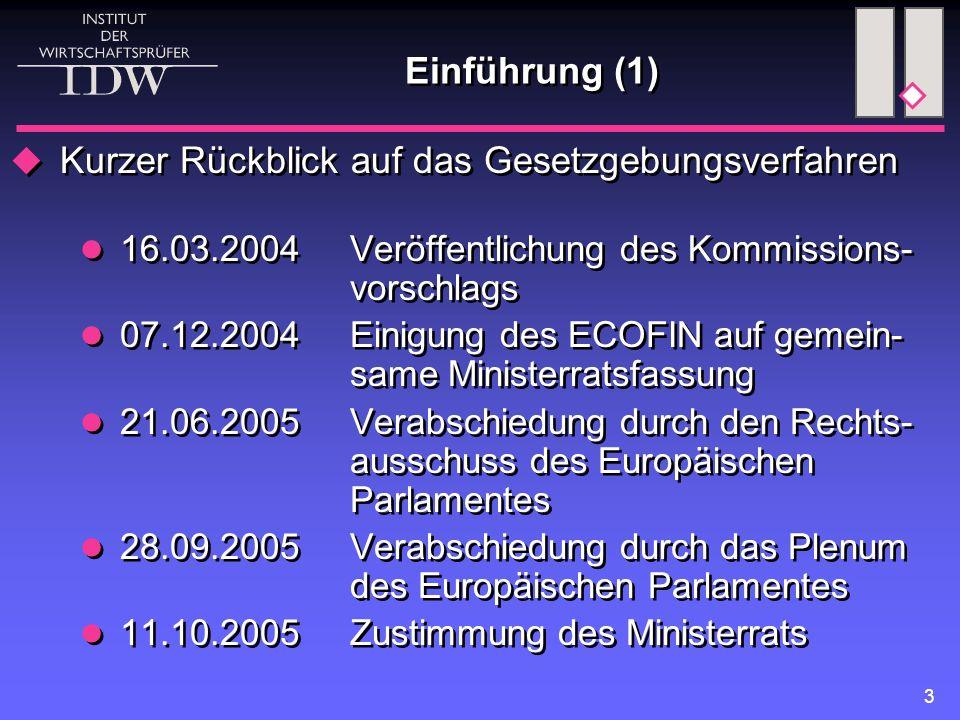 3 Einführung (1)  Kurzer Rückblick auf das Gesetzgebungsverfahren 16.03.2004Veröffentlichung des Kommissions- vorschlags 07.12.2004Einigung des ECOFIN auf gemein- same Ministerratsfassung 21.06.2005Verabschiedung durch den Rechts- ausschuss des Europäischen Parlamentes 28.09.2005Verabschiedung durch das Plenum des Europäischen Parlamentes 11.10.2005Zustimmung des Ministerrats  Kurzer Rückblick auf das Gesetzgebungsverfahren 16.03.2004Veröffentlichung des Kommissions- vorschlags 07.12.2004Einigung des ECOFIN auf gemein- same Ministerratsfassung 21.06.2005Verabschiedung durch den Rechts- ausschuss des Europäischen Parlamentes 28.09.2005Verabschiedung durch das Plenum des Europäischen Parlamentes 11.10.2005Zustimmung des Ministerrats