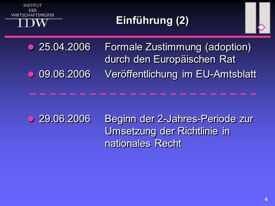 4 Einführung (2) 25.04.2006Formale Zustimmung (adoption) durch den Europäischen Rat 09.06.2006Veröffentlichung im EU-Amtsblatt 29.06.2006Beginn der 2-Jahres-Periode zur Umsetzung der Richtlinie in nationales Recht 25.04.2006Formale Zustimmung (adoption) durch den Europäischen Rat 09.06.2006Veröffentlichung im EU-Amtsblatt 29.06.2006Beginn der 2-Jahres-Periode zur Umsetzung der Richtlinie in nationales Recht