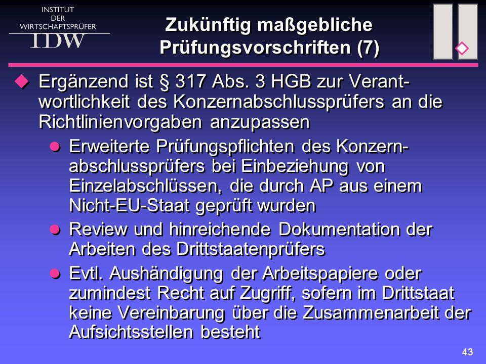 43 Zukünftig maßgebliche Prüfungsvorschriften (7)  Ergänzend ist § 317 Abs.