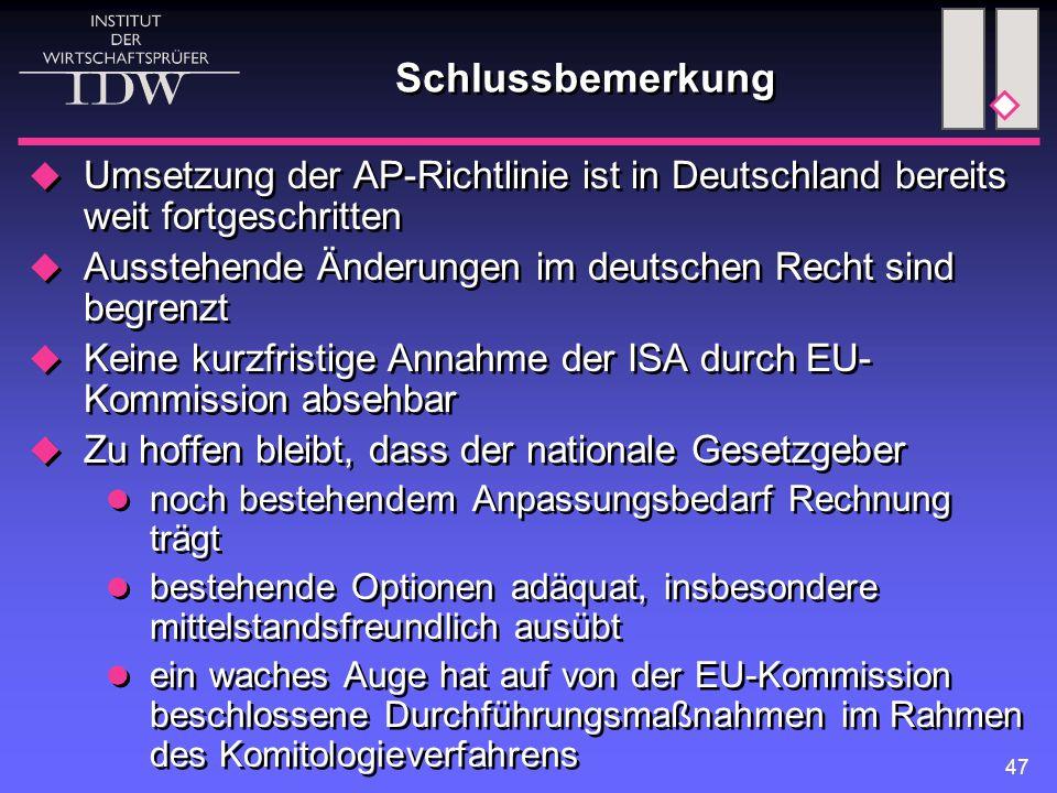 47 Schlussbemerkung  Umsetzung der AP-Richtlinie ist in Deutschland bereits weit fortgeschritten  Ausstehende Änderungen im deutschen Recht sind begrenzt  Keine kurzfristige Annahme der ISA durch EU- Kommission absehbar  Zu hoffen bleibt, dass der nationale Gesetzgeber noch bestehendem Anpassungsbedarf Rechnung trägt bestehende Optionen adäquat, insbesondere mittelstandsfreundlich ausübt ein waches Auge hat auf von der EU-Kommission beschlossene Durchführungsmaßnahmen im Rahmen des Komitologieverfahrens  Umsetzung der AP-Richtlinie ist in Deutschland bereits weit fortgeschritten  Ausstehende Änderungen im deutschen Recht sind begrenzt  Keine kurzfristige Annahme der ISA durch EU- Kommission absehbar  Zu hoffen bleibt, dass der nationale Gesetzgeber noch bestehendem Anpassungsbedarf Rechnung trägt bestehende Optionen adäquat, insbesondere mittelstandsfreundlich ausübt ein waches Auge hat auf von der EU-Kommission beschlossene Durchführungsmaßnahmen im Rahmen des Komitologieverfahrens