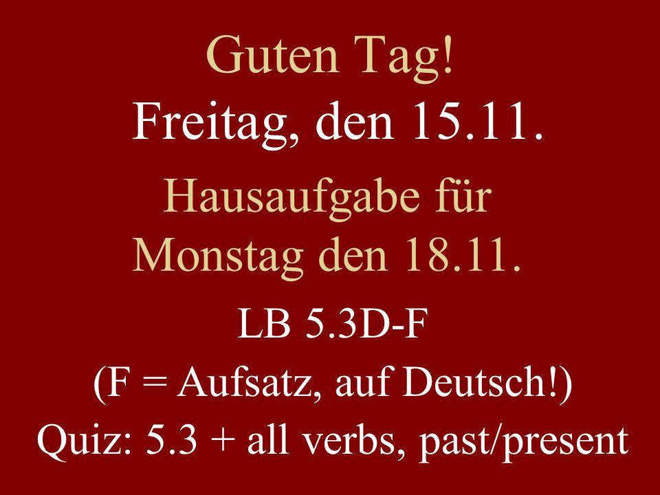 Guten Tag. Freitag, den 15.11. Hausaufgabe für Monstag den 18.11.