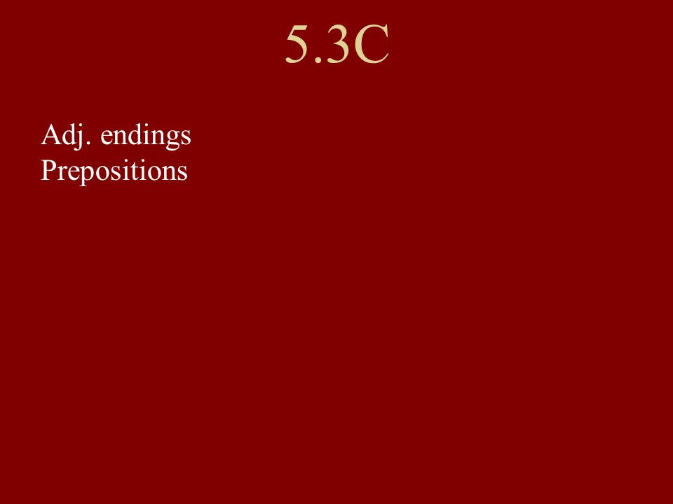 5.3C Adj. endings Prepositions