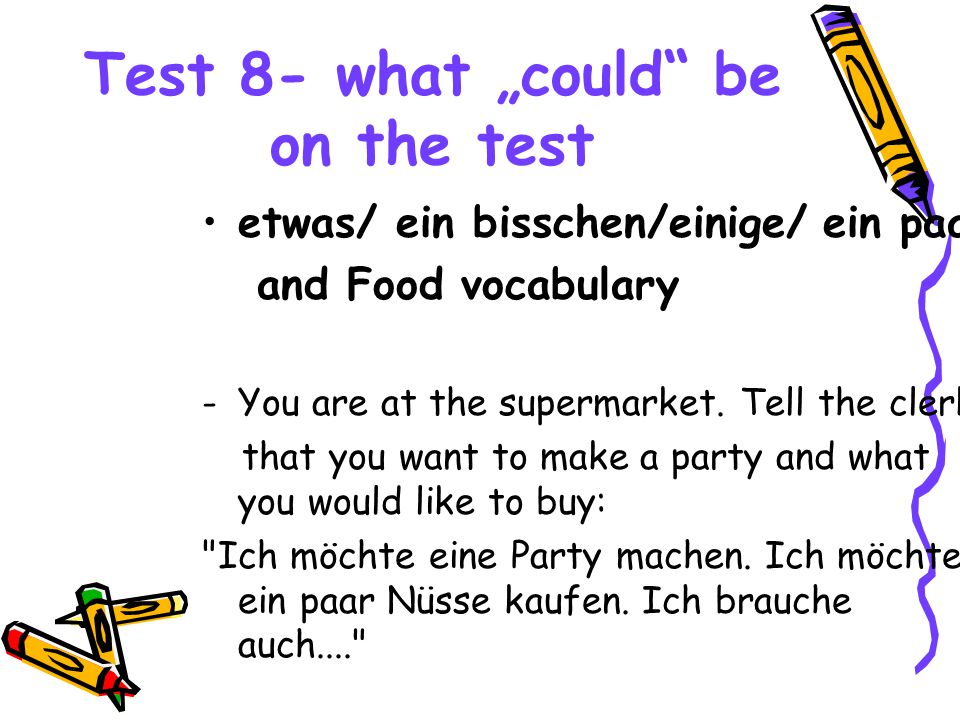 "Test 8- what ""could be on the test etwas/ ein bisschen/einige/ ein paar and Food vocabulary -You are at the supermarket."