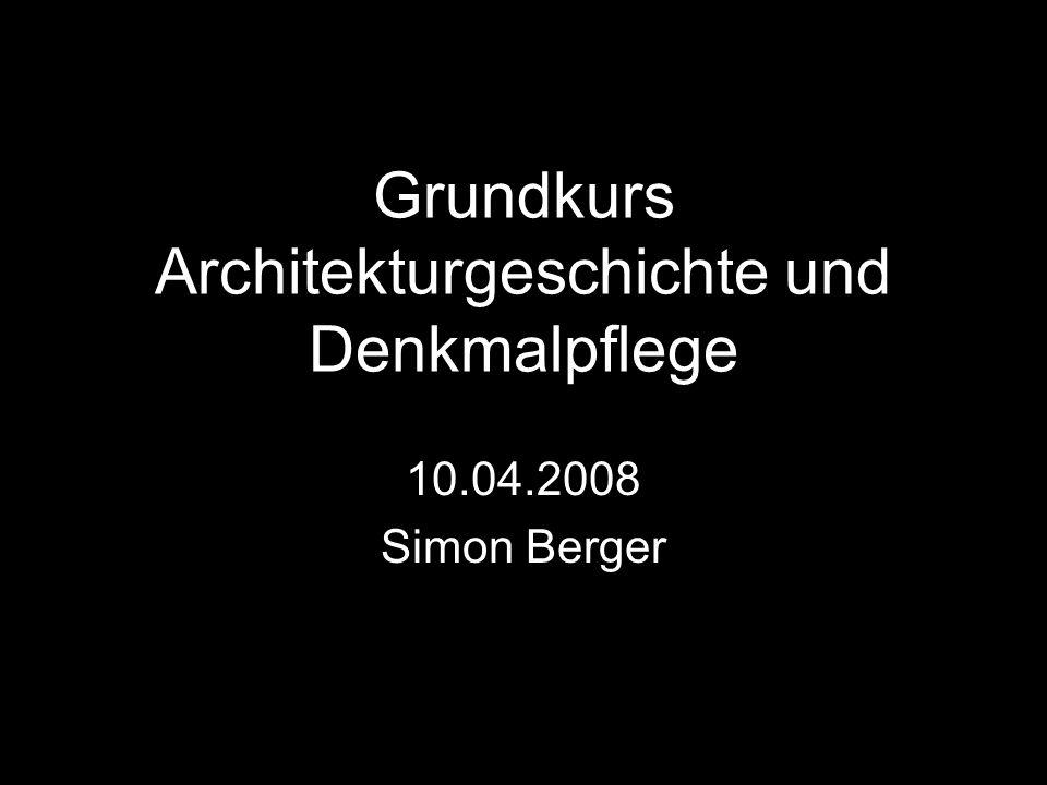 Grundkurs Architekturgeschichte und Denkmalpflege 10.04.2008 Simon Berger