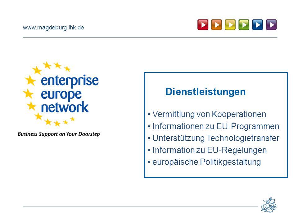 www.magdeburg.ihk.de Vermittlung von Kooperationen Informationen zu EU-Programmen Unterstützung Technologietransfer Information zu EU-Regelungen europäische Politikgestaltung Dienstleistungen