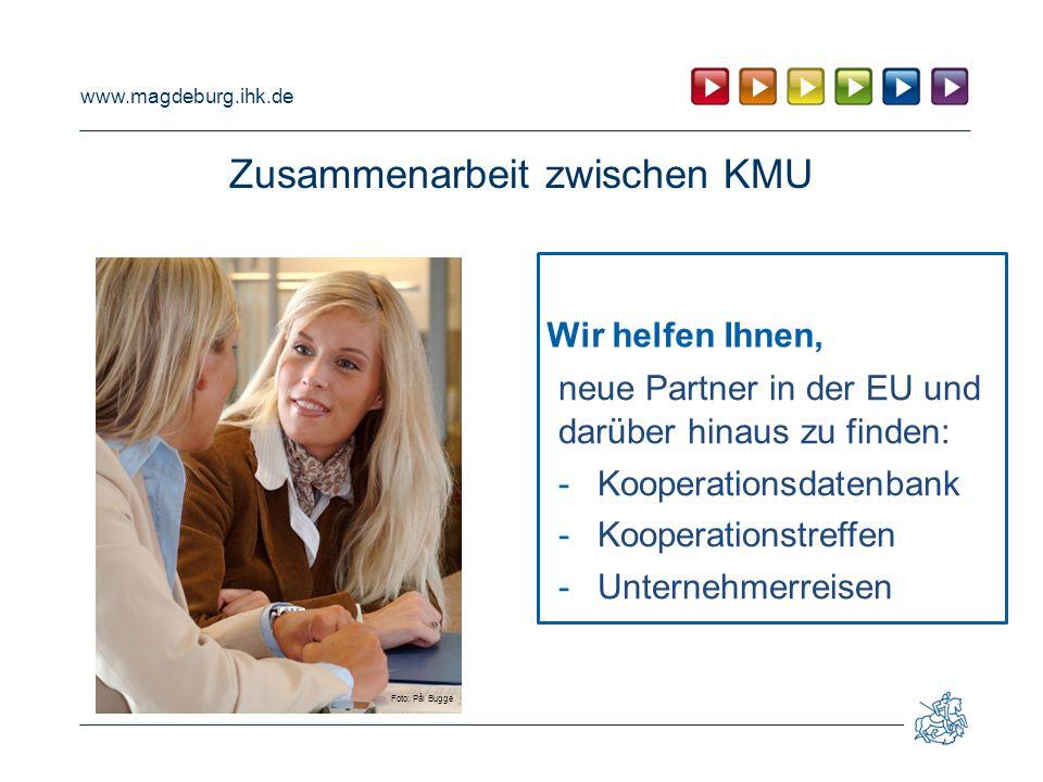 www.magdeburg.ihk.de Zusammenarbeit zwischen KMU Foto: Pål Bugge Wir helfen Ihnen, neue Partner in der EU und darüber hinaus zu finden: -Kooperationsdatenbank -Kooperationstreffen -Unternehmerreisen