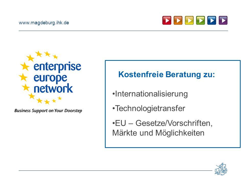 www.magdeburg.ihk.de Internationalisierung Technologietransfer EU – Gesetze/Vorschriften, Märkte und Möglichkeiten Kostenfreie Beratung zu: