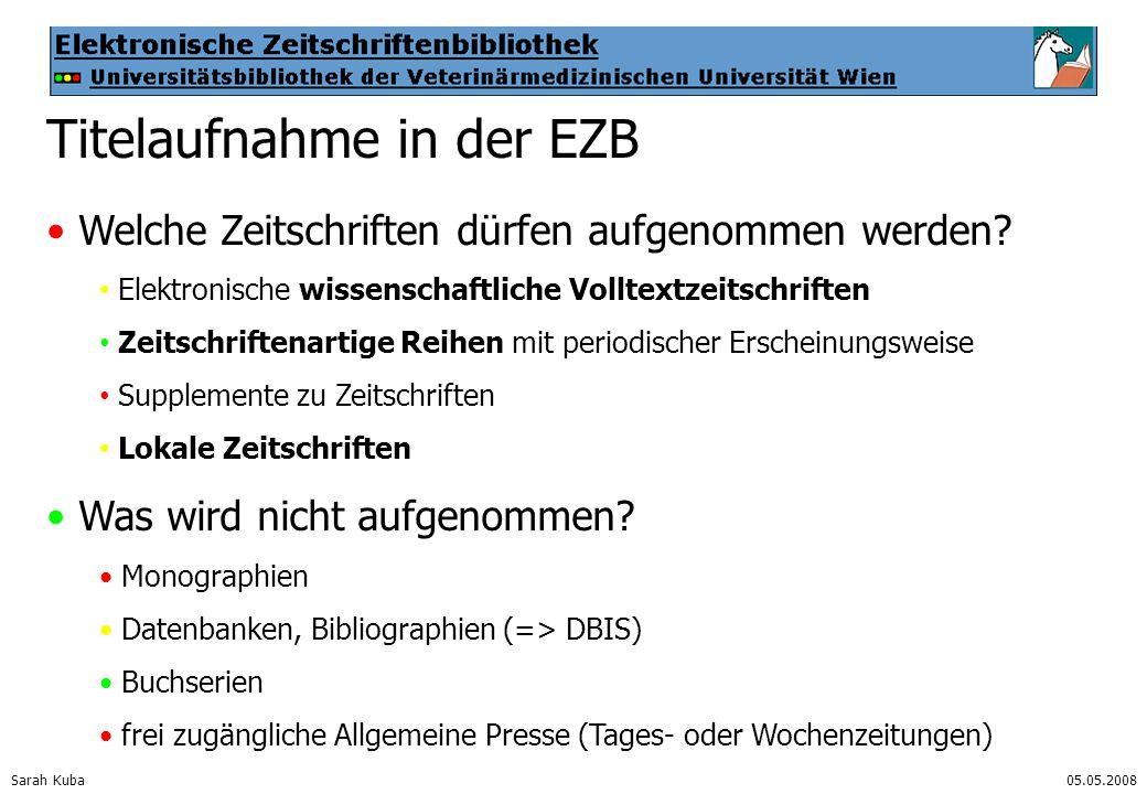 Sarah Kuba05.05.2008 Titelaufnahme in der EZB Welche Zeitschriften dürfen aufgenommen werden? Elektronische wissenschaftliche Volltextzeitschriften Ze