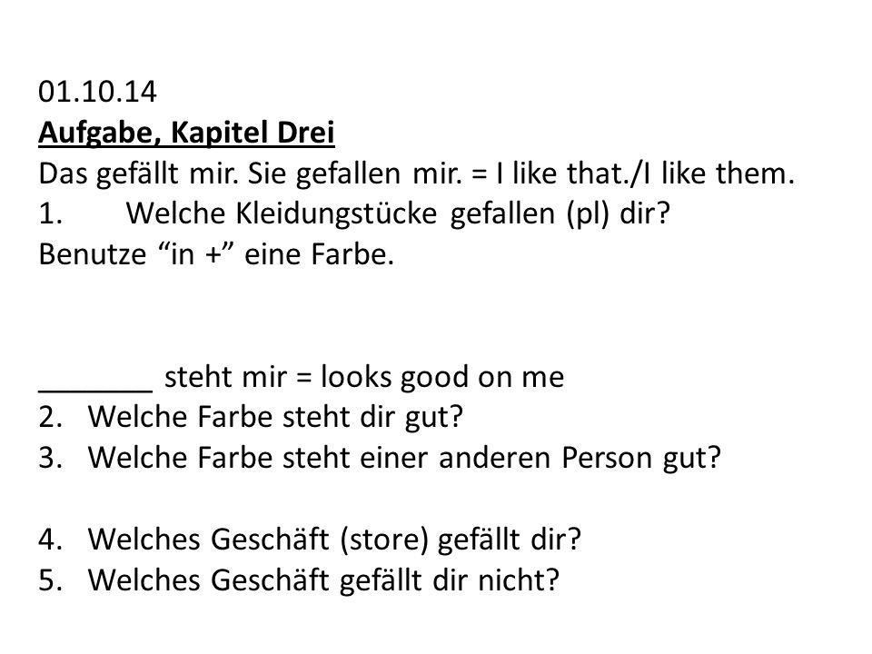 """01.10.14 Aufgabe, Kapitel Drei Das gefällt mir. Sie gefallen mir. = I like that./I like them. 1.Welche Kleidungstücke gefallen (pl) dir? Benutze """"in +"""