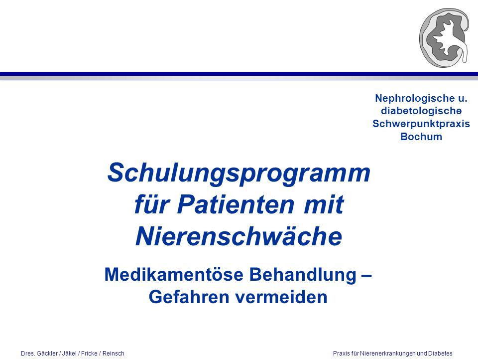 Dres. Gäckler / Jäkel / Fricke / Reinsch Praxis für Nierenerkrankungen und Diabetes Nephrologische u. diabetologische Schwerpunktpraxis Bochum Schulun