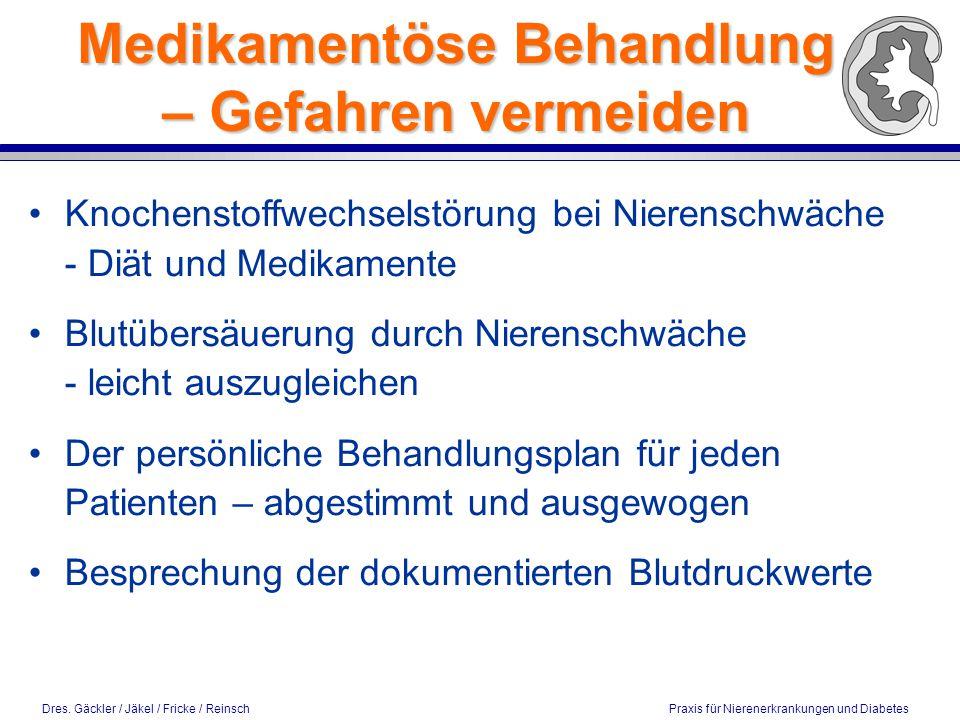 Dres. Gäckler / Jäkel / Fricke / Reinsch Praxis für Nierenerkrankungen und Diabetes Medikamentöse Behandlung – Gefahren vermeiden Knochenstoffwechsels