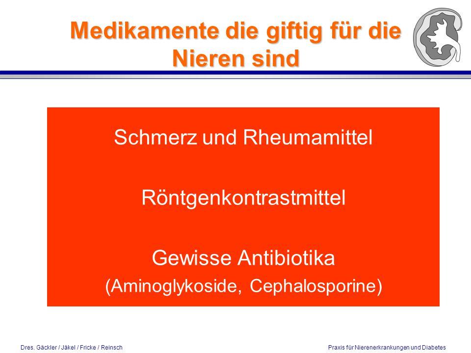 Dres. Gäckler / Jäkel / Fricke / Reinsch Praxis für Nierenerkrankungen und Diabetes Medikamente die giftig für die Nieren sind Schmerz und Rheumamitte