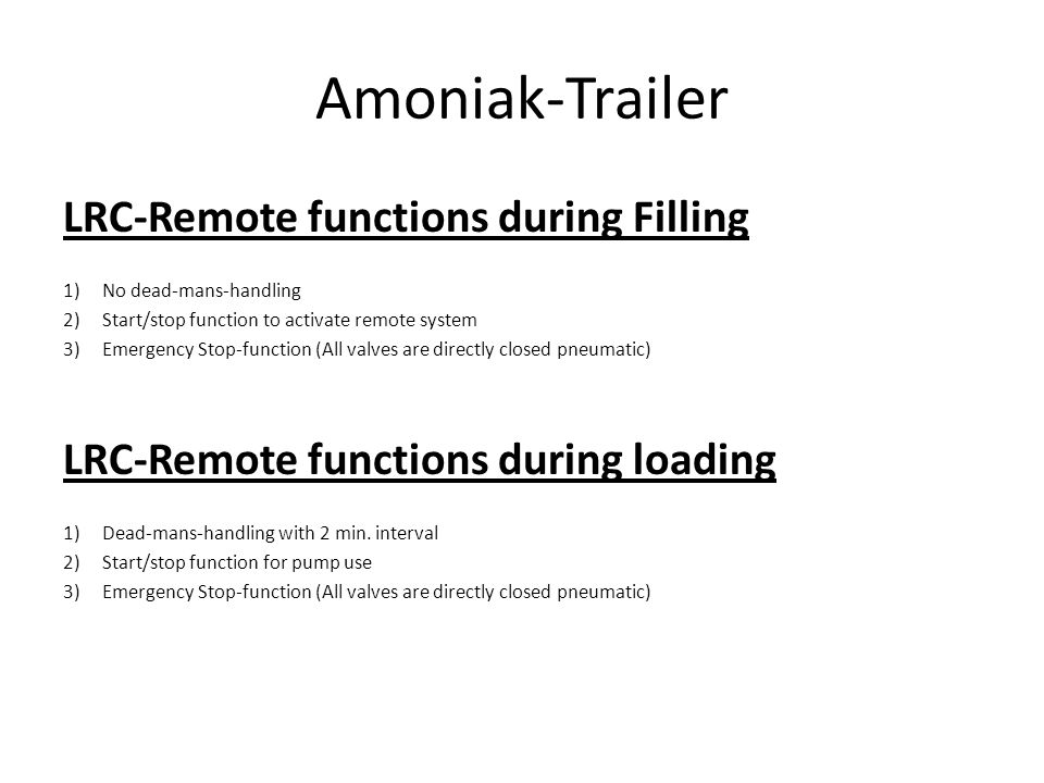 Amoniak-Trailer LRC-Remote functions during Filling 1)No dead-mans-handling 2)Start/stop function to activate remote system 3)Emergency Stop-function