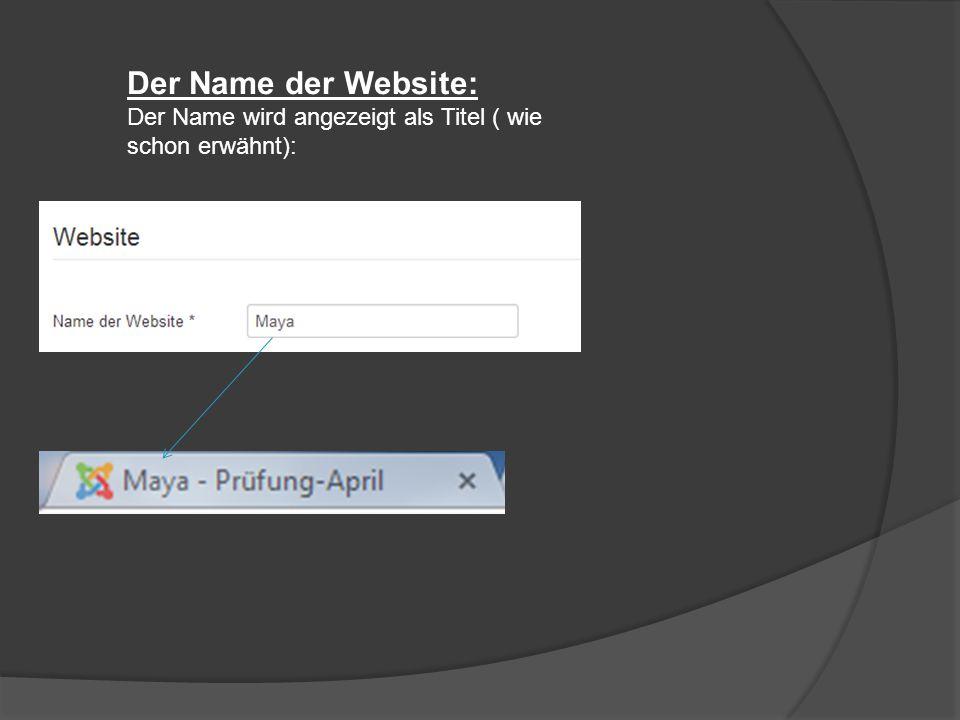 Der Name der Website: Der Name wird angezeigt als Titel ( wie schon erwähnt):